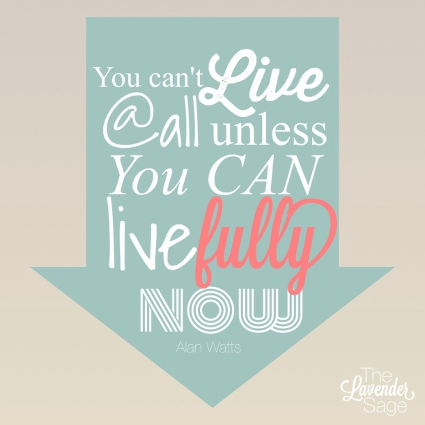 Live Fully Now - Alan Watts